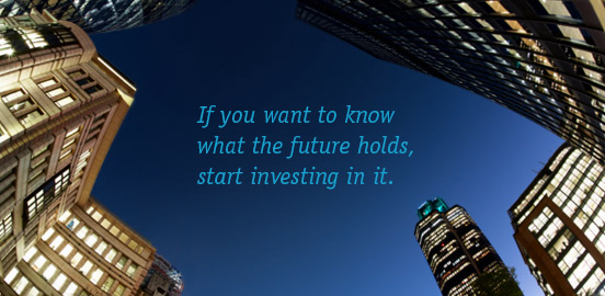 If you want to know what the future holds, start investing in it.